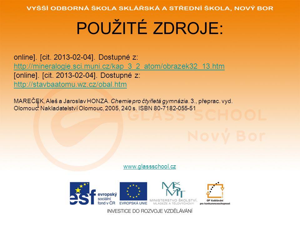POUŽITÉ ZDROJE: online]. [cit. 2013-02-04]. Dostupné z: http://mineralogie.sci.muni.cz/kap_3_2_atom/obrazek32_13.htm.